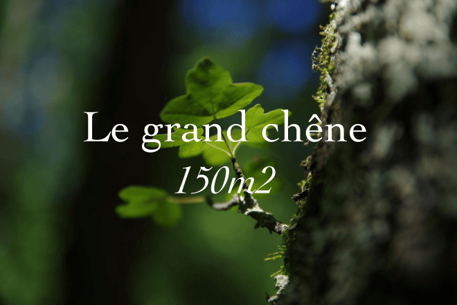 Le grand chêne, 150 square meters
